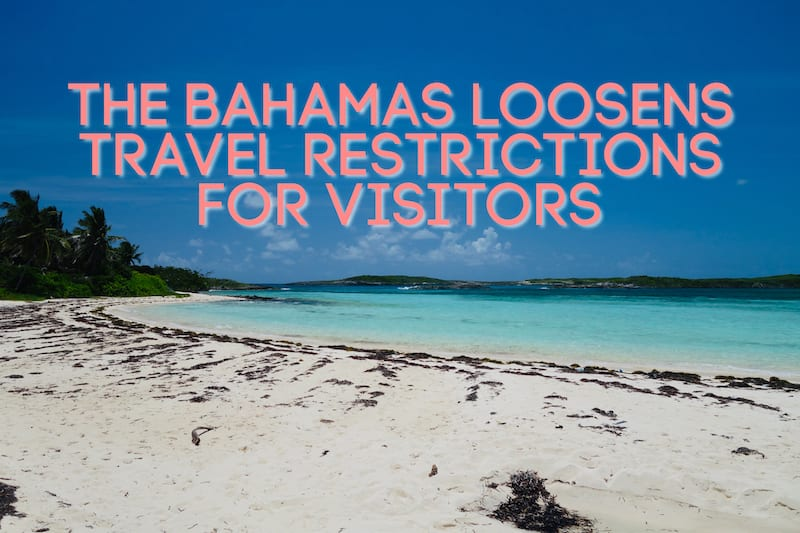 The Bahamas Loosens Travel Restrictions for Visitors